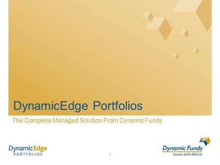 1 DynamicEdge Portfolios The Complete Managed Solution From Dynamic Funds.