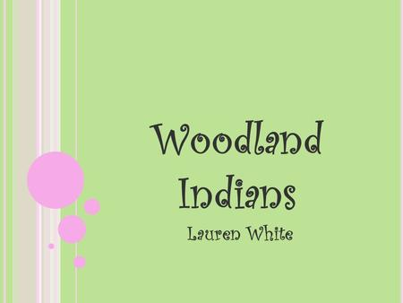 Woodland Indians Lauren White. Foods Fishing and hunting bear, moose, and bison was very important to the Woodland Indians. Gathering nuts and berries.