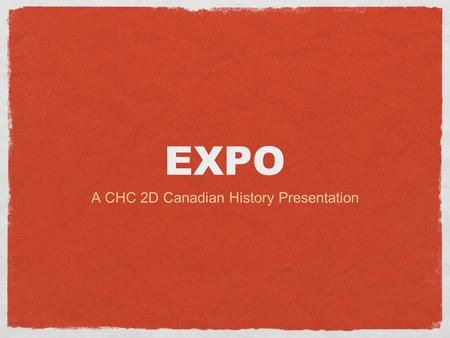 EXPO A CHC 2D Canadian History Presentation. UNEXPECTED starting in the 1850s, cities began to host expositions in which various countries would show.
