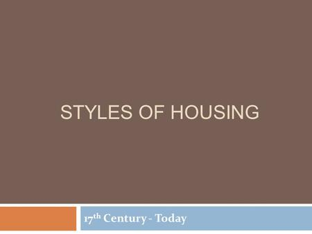 STYLES OF HOUSING 17 th Century - Today. Roof Styles.