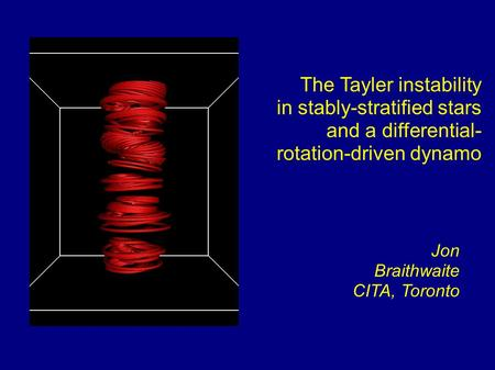 The Tayler instability in stably-stratified stars and a differential- rotation-driven dynamo Jon Braithwaite CITA, Toronto.