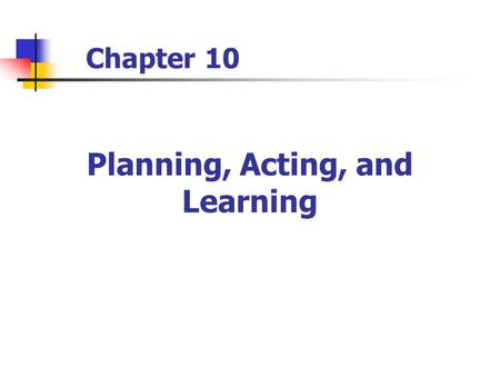 Planning, Acting, and Learning Chapter 10. 2 Contents The Sense/Plan/Act Cycle Approximate Search Learning Heuristic Functions Rewards Instead of Goals.