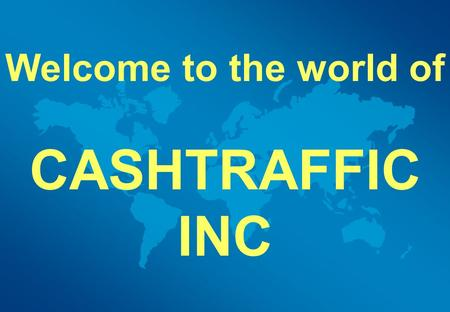 Welcome to the world of CASHTRAFFIC INC. Before we start, Let's have some information about ONLINE ADVERTISEMENT.