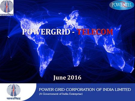 POWERGRID – An Overview (through100% subsidiary POSOCO) Credit Ratings VISION World Class, Integrated, Global Transmission Company with Dominant Leadership.