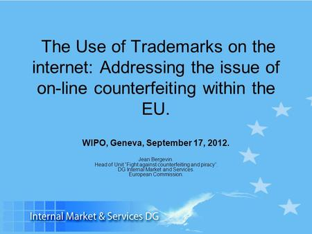 The Use of Trademarks on the internet: Addressing the issue of on-line counterfeiting within the EU. WIPO, Geneva, September 17, 2012. Jean Bergevin. Head.