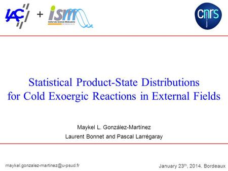 Maykel L. González-Martínez Laurent Bonnet and Pascal Larrégaray Statistical Product-State Distributions for Cold Exoergic Reactions in External Fields.