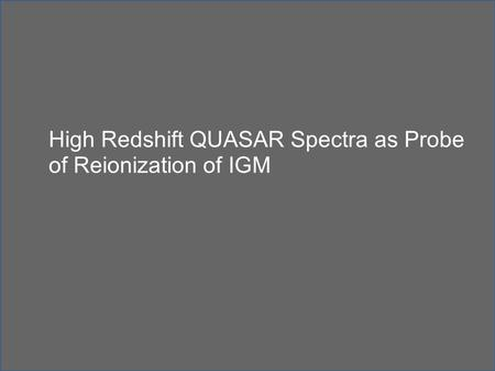 High Redshift QUASAR Spectra as Probe of Reionization of IGM.