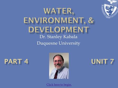 Dr. Stanley Kabala Duquesne University Click here to begin.