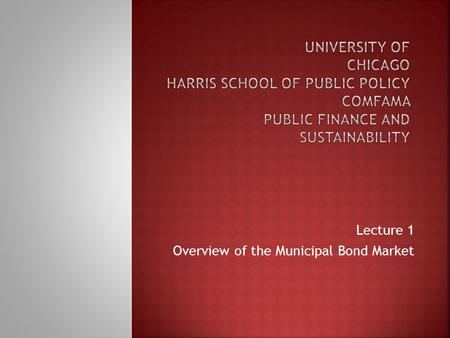 Lecture 1 Overview of the Municipal Bond Market.  $384 billion average annual issuance  $850 billion traded annually  13,256 issues annually  $2.9.