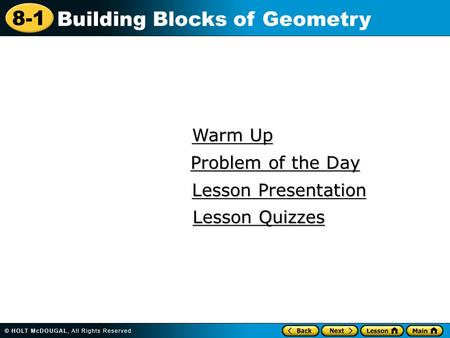 8-1 Building Blocks of Geometry Warm Up Warm Up Lesson Presentation Lesson Presentation Problem of the Day Problem of the Day Lesson Quizzes Lesson Quizzes.