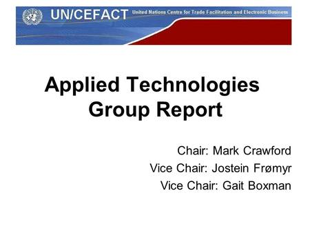 Applied Technologies Group Report Chair: Mark Crawford Vice Chair: Jostein Frømyr Vice Chair: Gait Boxman.