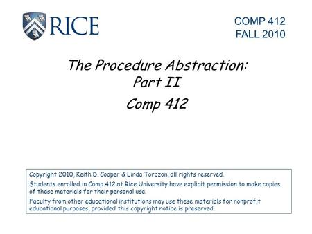The Procedure Abstraction: Part II Comp 412 Copyright 2010, Keith D. Cooper & Linda Torczon, all rights reserved. Students enrolled in Comp 412 at Rice.