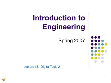 1 Introduction to Engineering Spring 2007 Lecture 18: Digital Tools 2.