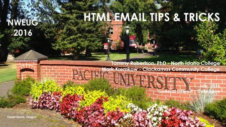 HTML  TIPS & TRICKS Tammy Robertson, PhD - North Idaho College Mark Kremkow - Clackamas Community College July 2016 General Interest - Colleague Forest.
