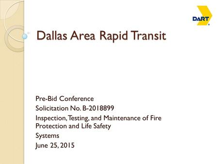 Dallas Area Rapid Transit Pre-Bid Conference Solicitation No. B-2018899 Inspection, Testing, and Maintenance of Fire Protection and Life Safety Systems.