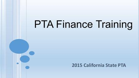 PTA Finance Training 2015 California State PTA. The Finance Team Association Members The President The Treasurer Board Members The Secretary The Financial.