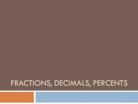 FRACTIONS, DECIMALS, PERCENTS. Rational Numbers Integers Real Numbers Whole Numbers Natural Numbers Irrational Numbers π.333 1/2.85 -14 -6 0 1 34 489.