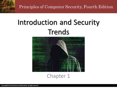 Principles of Computer Security, Fourth Edition Copyright © 2016 by McGraw-Hill Education. All rights reserved. Introduction and Security Trends Chapter.