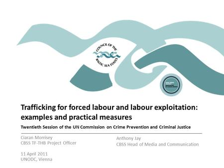 Trafficking for forced labour and labour exploitation: examples and practical measures Twentieth Session of the UN Commission on Crime Prevention and Criminal.