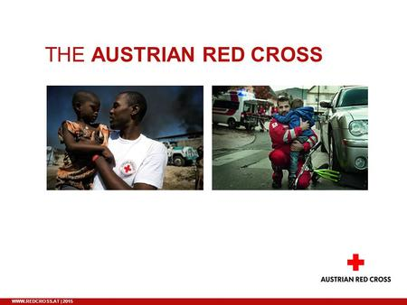 | 2015 THE AUSTRIAN RED CROSS. 2  | 2015 THE RED CROSS. A WORLDWIDE MOVEMENT. Until today the worldwide Red Cross and Red.