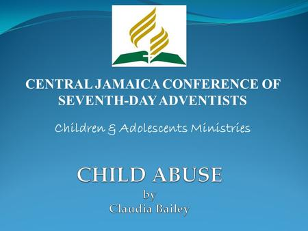 CENTRAL JAMAICA CONFERENCE OF SEVENTH-DAY ADVENTISTS Children & Adolescents Ministries.