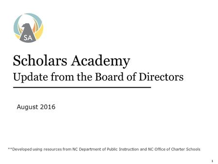 111 Scholars Academy Update from the Board of Directors August 2016 **Developed using resources from NC Department of Public Instruction and NC Office.