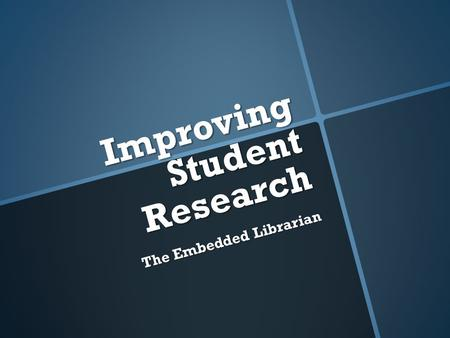 Improving Student Research The Embedded Librarian.