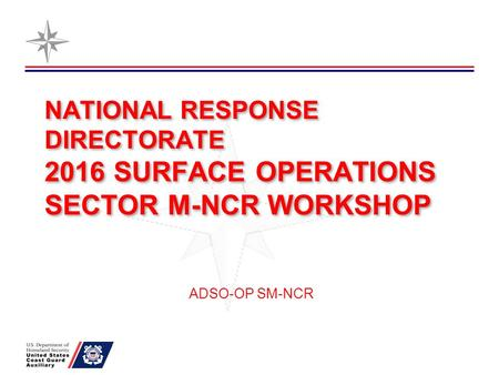 NATIONAL RESPONSE DIRECTORATE 2016 SURFACE OPERATIONS SECTOR M-NCR WORKSHOP ADSO-OP SM-NCR.