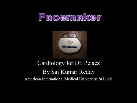 Cardiology for Dr. Pelaez By Sai Kumar Reddy American International Medical University, St.Lucia.