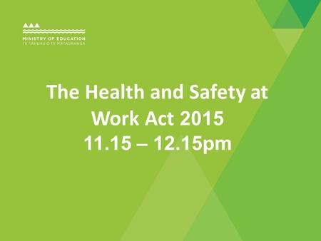The Health and Safety at Work Act 2015 11.15 – 12.15pm.
