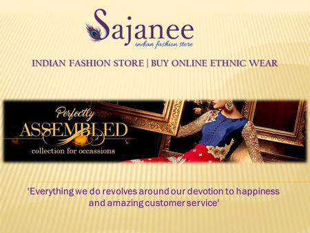 INDIAN FASHION STORE | BUY ONLINE ETHNIC WEAR INDIAN FASHION STORE | BUY ONLINE ETHNIC WEAR 'Everything we do revolves around our devotion to happiness.