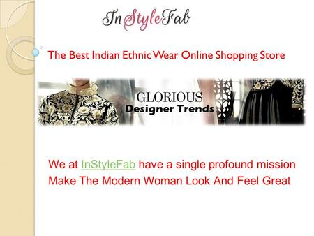 The Best Indian Ethnic Wear Online Shopping Store We at InStyleFab have a single profound missionInStyleFab Make The Modern Woman Look And Feel Great.