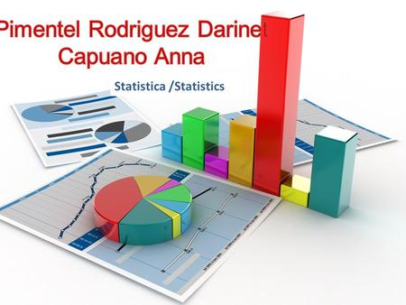 Statistica /Statistics Statistics is a discipline that has as its goal the study of quantity and quality of a particular phenomenon in conditions of.