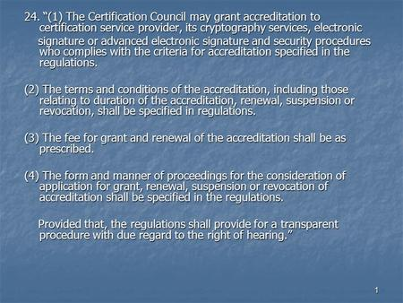 "1 24. ""(1) The Certification Council may grant accreditation to certification service provider, its cryptography services, electronic signature or advanced."