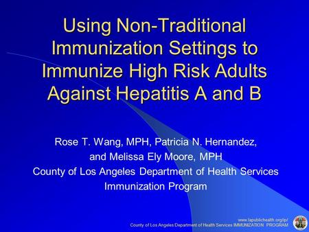 County of Los Angeles Department of Health Services IMMUNIZATION PROGRAM Using Non-Traditional Immunization Settings to Immunize.