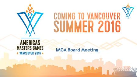 IMGA Board Meeting.  Final Sports Program  Venue Selection  Budget  Marketing and Promotional Plans  Final Athlete Targets Overview.