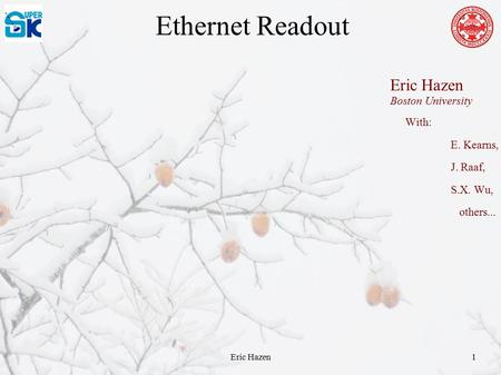 Eric Hazen1 Ethernet Readout With: E. Kearns, J. Raaf, S.X. Wu, others... Eric Hazen Boston University.