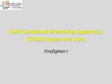 Self-Contained Breathing Apparatus (SCBA) Types and Uses Firefighter I.