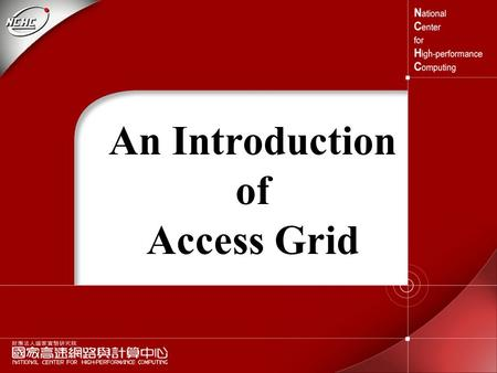An Introduction of Access Grid. 張權力 SRO-NCHC 2003/10/23.