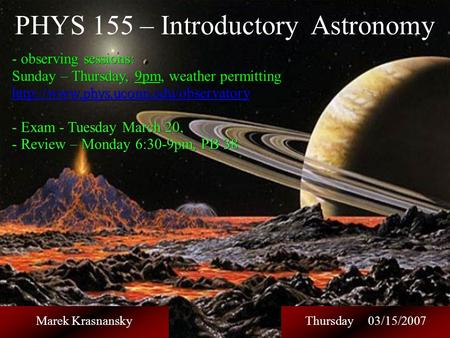 PHYS 155 – Introductory Astronomy observing sessions: - observing sessions: Sunday – Thursday, 9pm, weather permitting