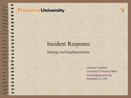 Incident Response Strategy and Implementation Anthony J. Scaturro University IT Security Officer September 22, 2004.