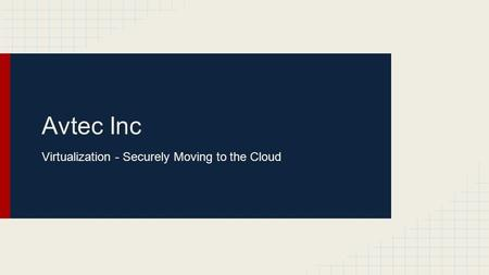 Avtec Inc Virtualization - Securely Moving to the Cloud.