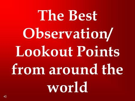 The Best Observation/ Lookout Points from around the world.