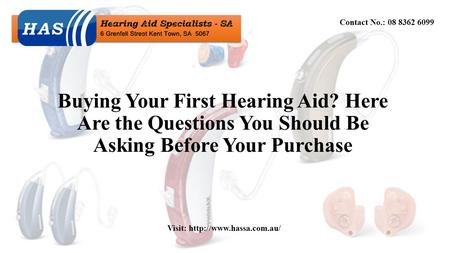 Buying Your First Hearing Aid? Here Are the Questions You Should Be Asking Before Your Purchase Contact No.: 08 8362 6099 Visit: