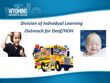 Division of Individual Learning Outreach for Deaf/HOH.