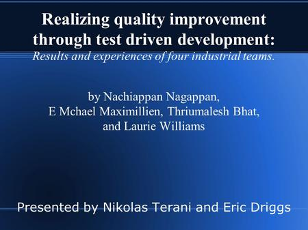Realizing quality improvement through test driven development: Results and experiences of four industrial teams. by Nachiappan Nagappan, E Mchael Maximillien,