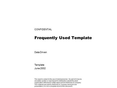 CONFIDENTIAL Frequently Used Template Data Driven Template June 2002 This report is solely for the use of client personnel. No part of it may be circulated,