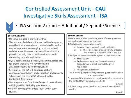 Controlled Assessment Unit - CAU Investigative Skills Assessment - ISA 7 ISA section 2 exam – Additional / Separate Science Section 2 Exam: Up to 50 minutes.