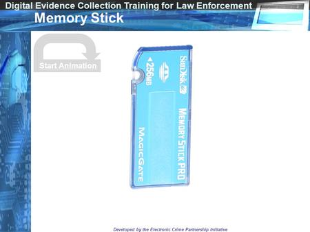 Digital Evidence Collection Training for Law Enforcement Developed by the Electronic Crime Partnership Initiative Memory Stick Start Animation.