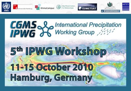 4th International Precipitation Working Group Workshop 11 – 15 October 2010, Hamburg, Germany Meeting logistics George J. Huffman Science Systems and.